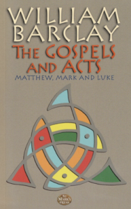 William Barclay's Gospels and Acts