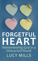 Remembering God in a Distracted World: Lucy Mills introduces herself and her book, Forgetful Heart